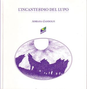 Lincantesimo del lupo Adriana Gandolfi